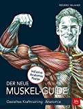 Der neue Muskel Guide: Gezieltes Krafttraining ·...