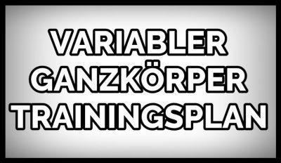 Ein variabler Ganzkörper Trainingsplan, der wirklich funktioniert